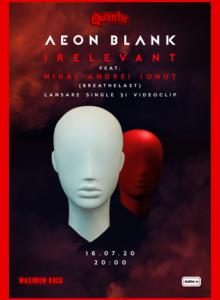 "Aeon Blank (lansare videoclip ""Irelevant"")"